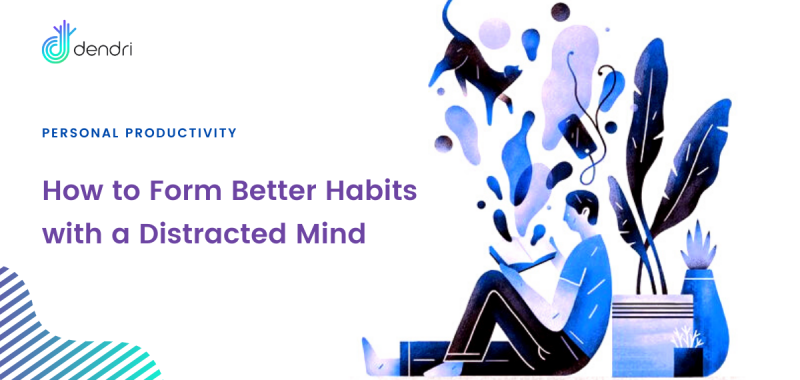 How to Form Better Habits with a Distracted Mind