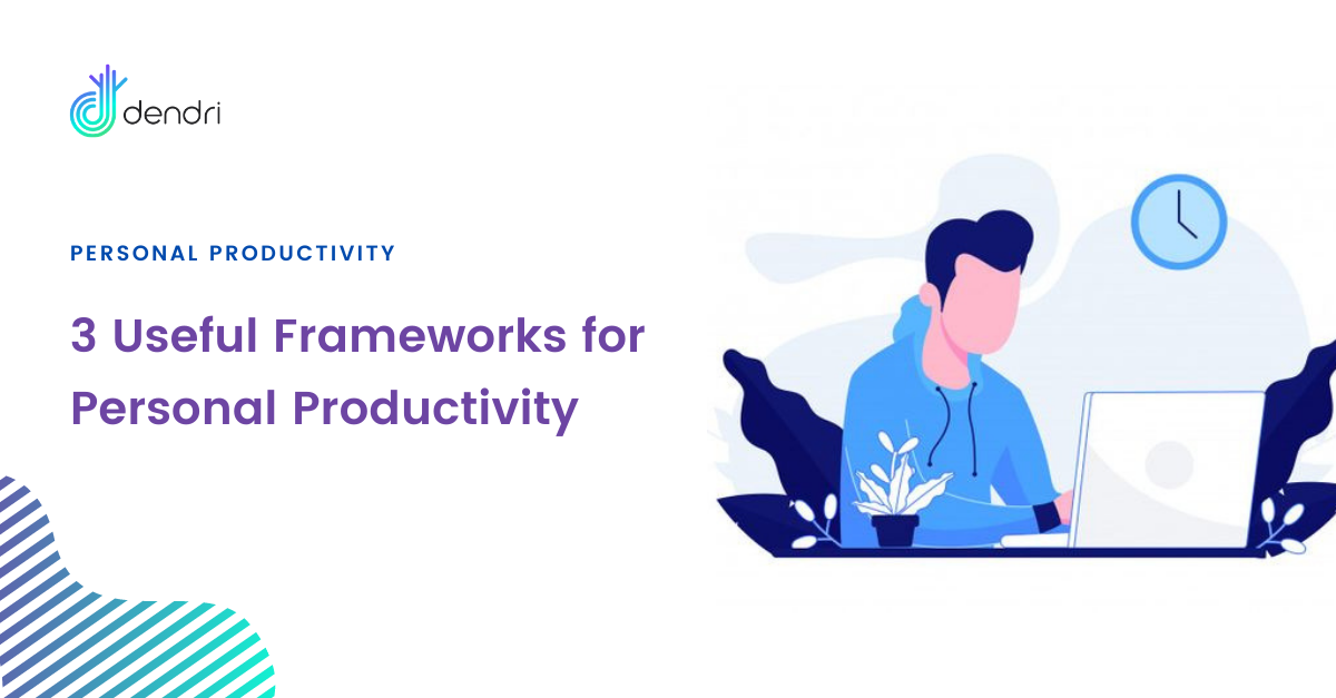 3 Useful Frameworks for Personal Productivity