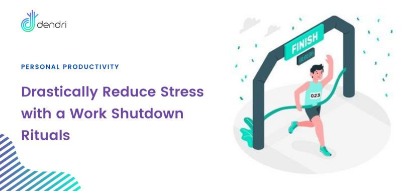 Drastically Reduce Stress with a Work Shutdown Ritual